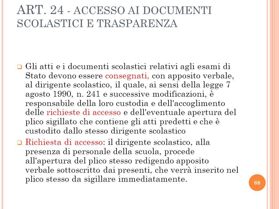 ART. 24 - ACCESSO AI DOCUMENTI SCOLASTICI E TRASPARENZA Gli atti e i documenti scolastici relativi agli esami di Stato devono essere consegnati, con a