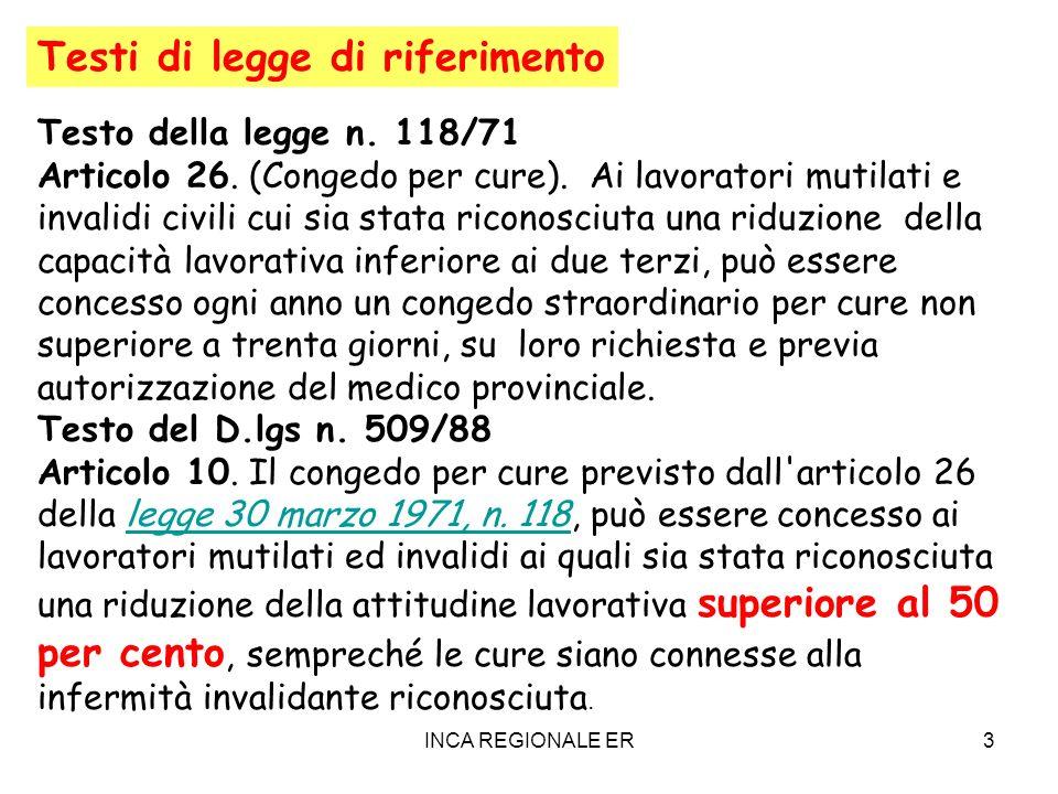 INCA REGIONALE ER3 Testo della legge n. 118/71 Articolo 26. (Congedo per cure). Ai lavoratori mutilati e invalidi civili cui sia stata riconosciuta un