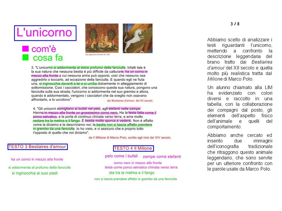 Abbiamo scelto di analizzare i testi riguardanti lunicorno, mettendo a confronto la descrizione leggendaria del brano tratto dai Bestiaires damour del