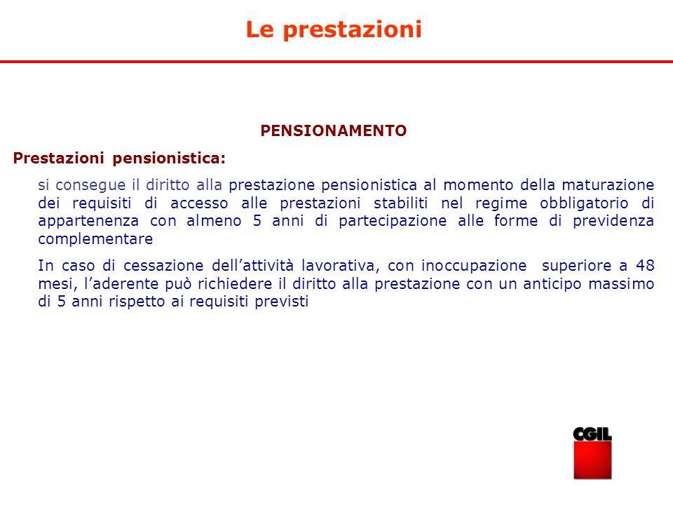 Le prestazioni PENSIONAMENTO Prestazioni pensionistica: si consegue il diritto alla prestazione pensionistica al momento della maturazione dei requisi
