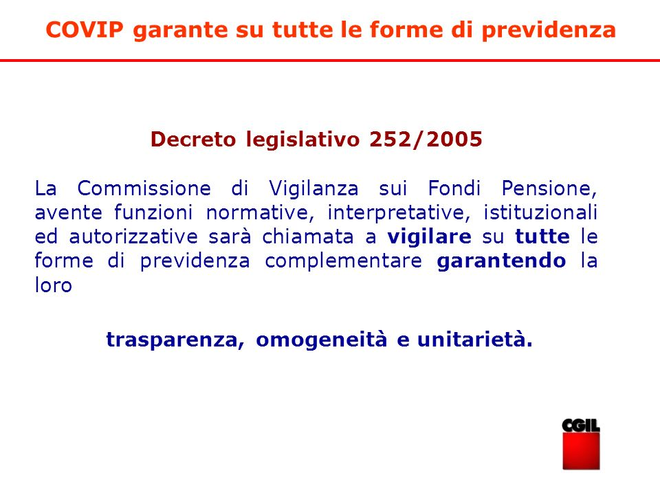 Decreto legislativo 252/2005 La Commissione di Vigilanza sui Fondi Pensione, avente funzioni normative, interpretative, istituzionali ed autorizzative