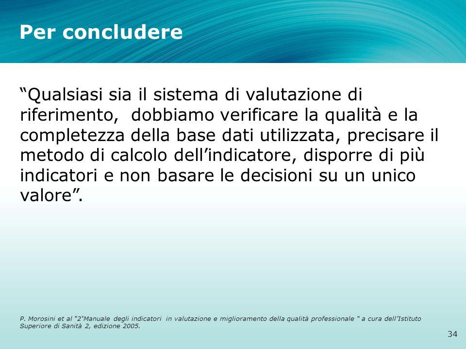 Per concludere 34 Qualsiasi sia il sistema di valutazione di riferimento, dobbiamo verificare la qualità e la completezza della base dati utilizzata,