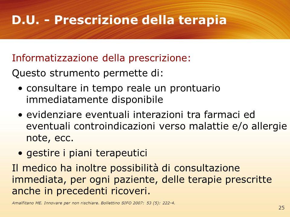 D.U. - Prescrizione della terapia 25 Informatizzazione della prescrizione: Questo strumento permette di: consultare in tempo reale un prontuario immed