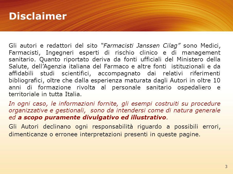 3 Disclaimer Gli autori e redattori del sito Farmacisti Janssen Cilag sono Medici, Farmacisti, Ingegneri esperti di rischio clinico e di management sa