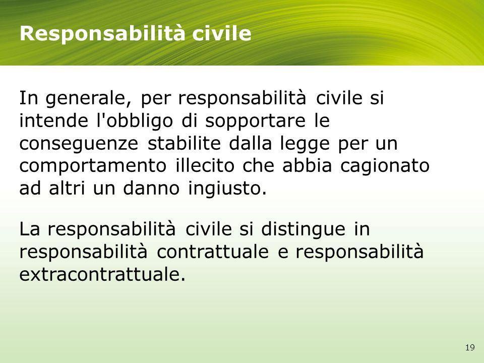 Responsabilità civile In generale, per responsabilità civile si intende l'obbligo di sopportare le conseguenze stabilite dalla legge per un comportame