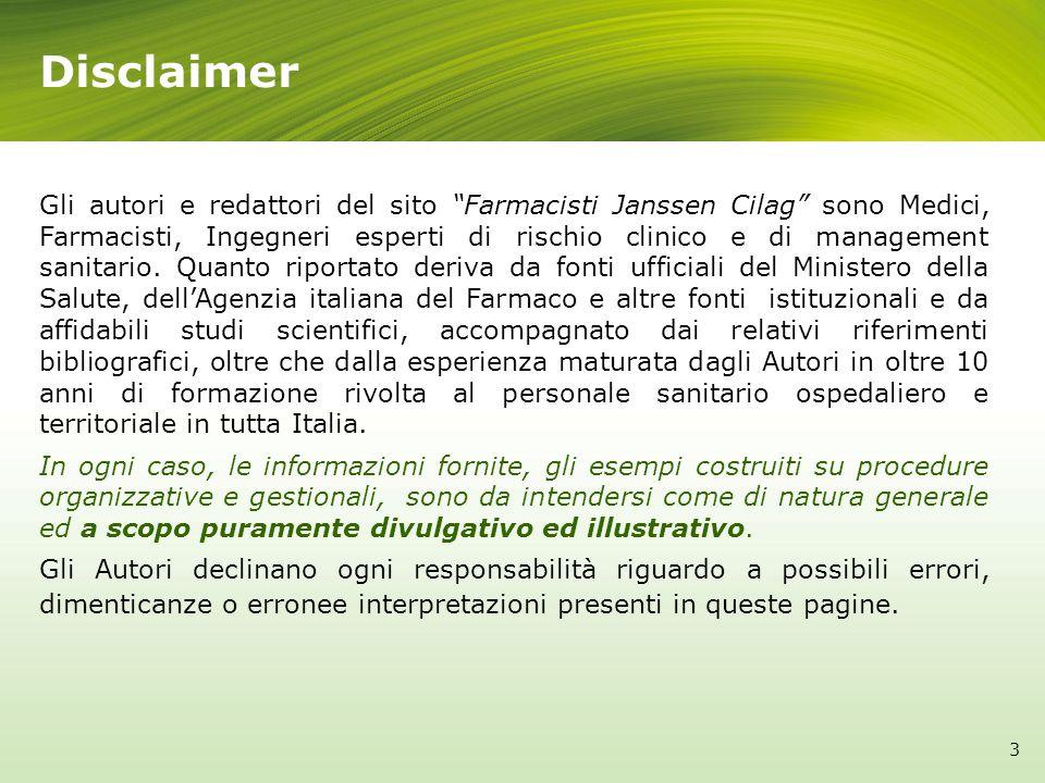 Disclaimer 3 Gli autori e redattori del sito Farmacisti Janssen Cilag sono Medici, Farmacisti, Ingegneri esperti di rischio clinico e di management sa