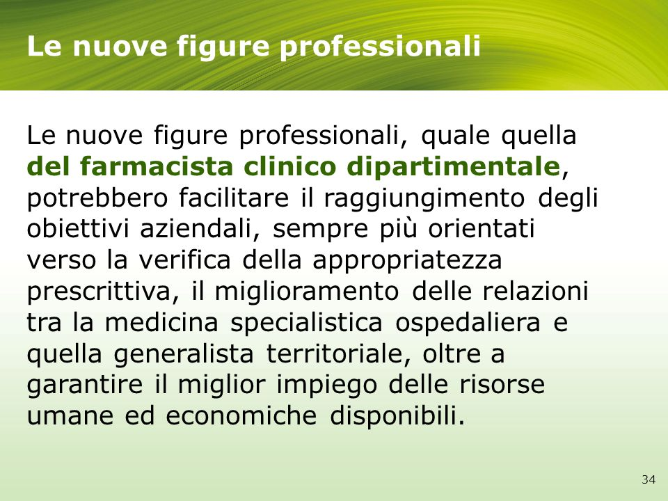 Le nuove figure professionali, quale quella del farmacista clinico dipartimentale, potrebbero facilitare il raggiungimento degli obiettivi aziendali,