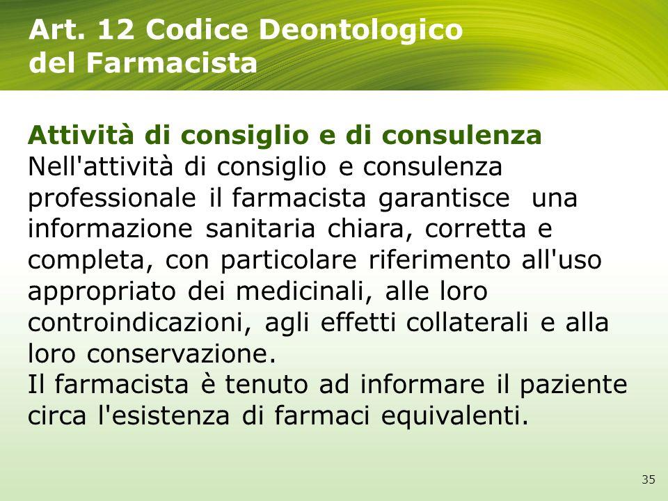 Art. 12 Codice Deontologico del Farmacista Attività di consiglio e di consulenza Nell'attività di consiglio e consulenza professionale il farmacista g