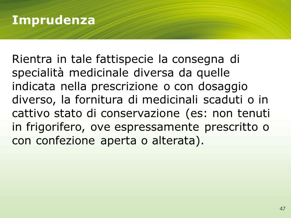 Rientra in tale fattispecie la consegna di specialità medicinale diversa da quelle indicata nella prescrizione o con dosaggio diverso, la fornitura di