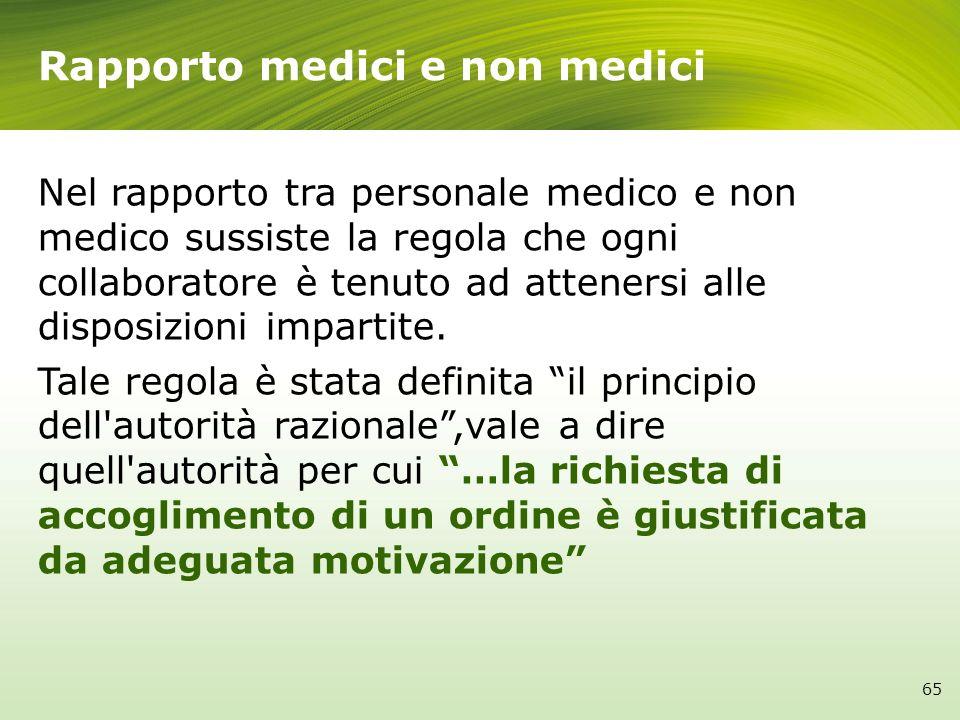 Nel rapporto tra personale medico e non medico sussiste la regola che ogni collaboratore è tenuto ad attenersi alle disposizioni impartite. Tale regol