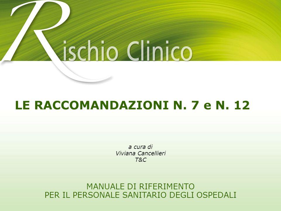 MANUALE DI RIFERIMENTO PER IL PERSONALE SANITARIO DEGLI OSPEDALI a cura di Viviana Cancellieri T&C LE RACCOMANDAZIONI N. 7 e N. 12