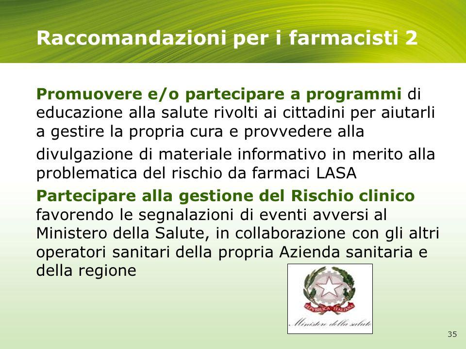 Raccomandazioni per i farmacisti 2 Promuovere e/o partecipare a programmi di educazione alla salute rivolti ai cittadini per aiutarli a gestire la pro