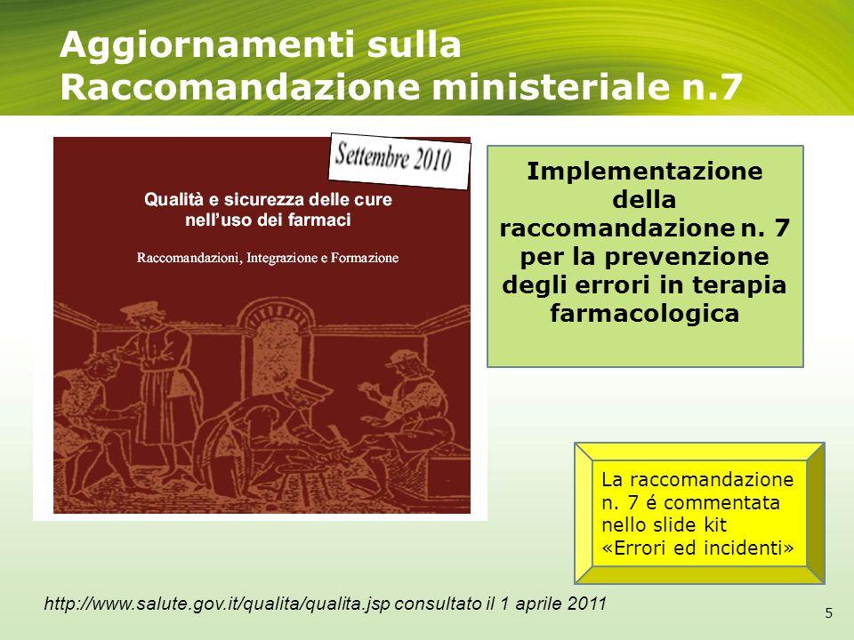 Liniziativa del Ministero Nel primo semestre 2009 il Ministero, in collaborazione con SIFO, ha condotto unindagine conoscitiva per rilevare e valutare il livello di implementazione della Raccomandazione n.7 nelle diverse strutture ospedaliere.
