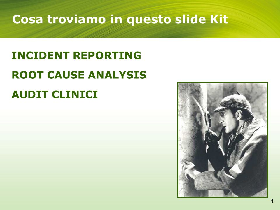INCIDENT REPORTING ROOT CAUSE ANALYSIS AUDIT CLINICI 4 Cosa troviamo in questo slide Kit 4