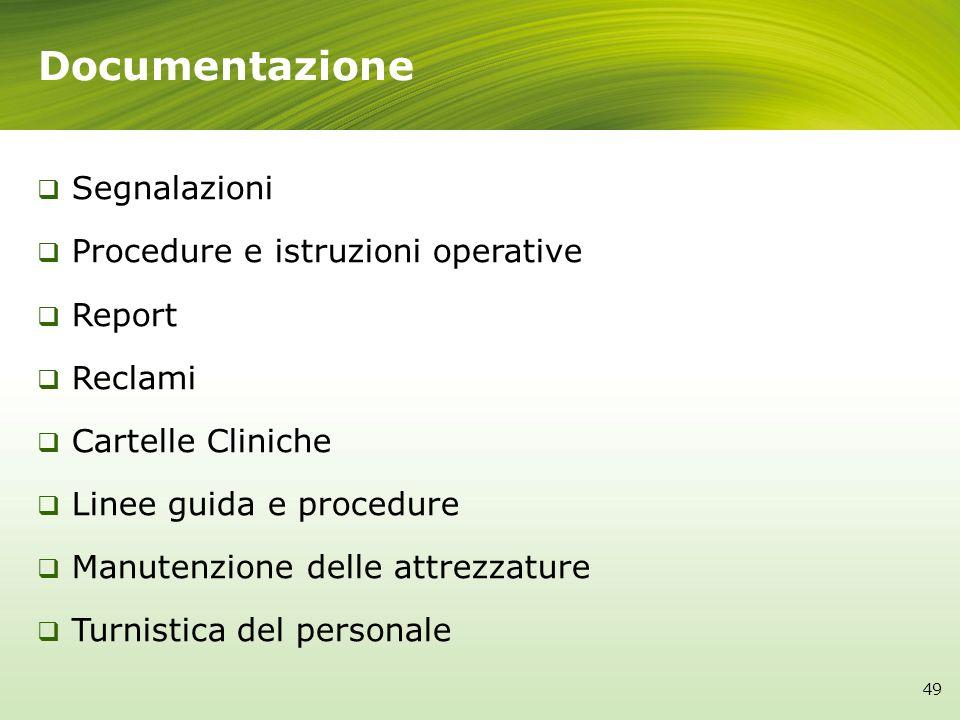 Documentazione Segnalazioni Procedure e istruzioni operative Report Reclami Cartelle Cliniche Linee guida e procedure Manutenzione delle attrezzature