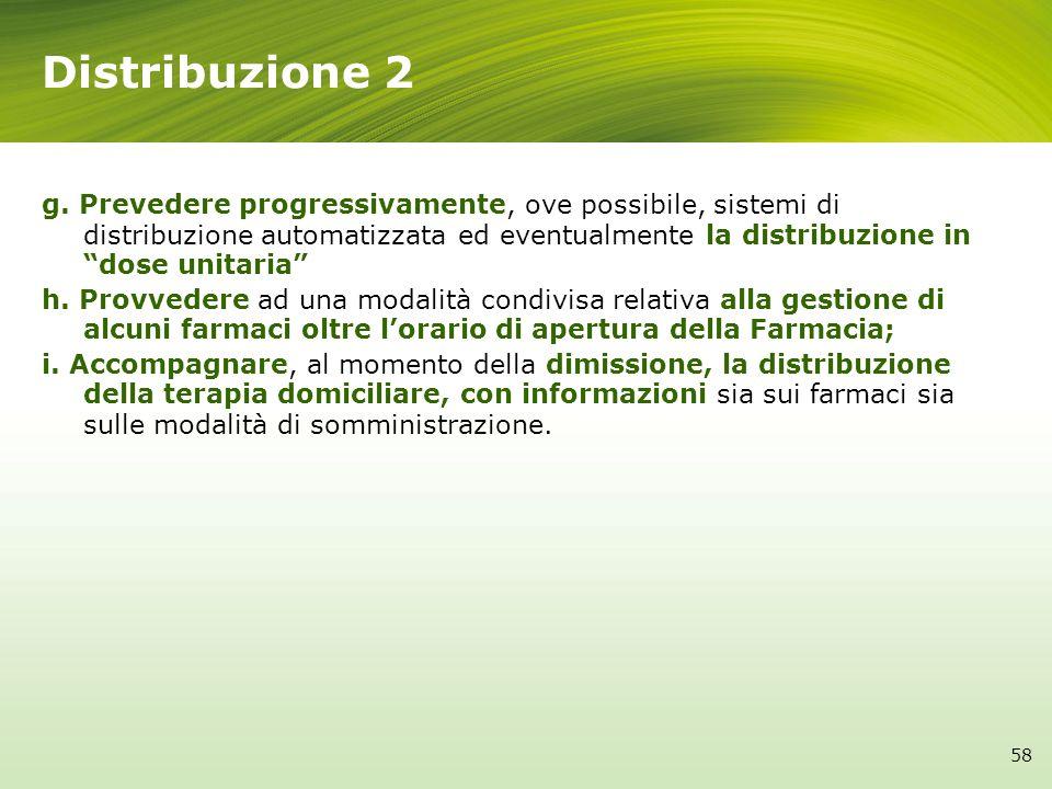 Distribuzione 2 58 g. Prevedere progressivamente, ove possibile, sistemi di distribuzione automatizzata ed eventualmente la distribuzione in dose unit
