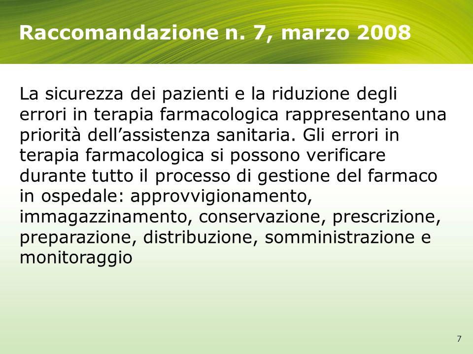 Raccomandazione n. 7, marzo 2008 7 La sicurezza dei pazienti e la riduzione degli errori in terapia farmacologica rappresentano una priorità dellassis