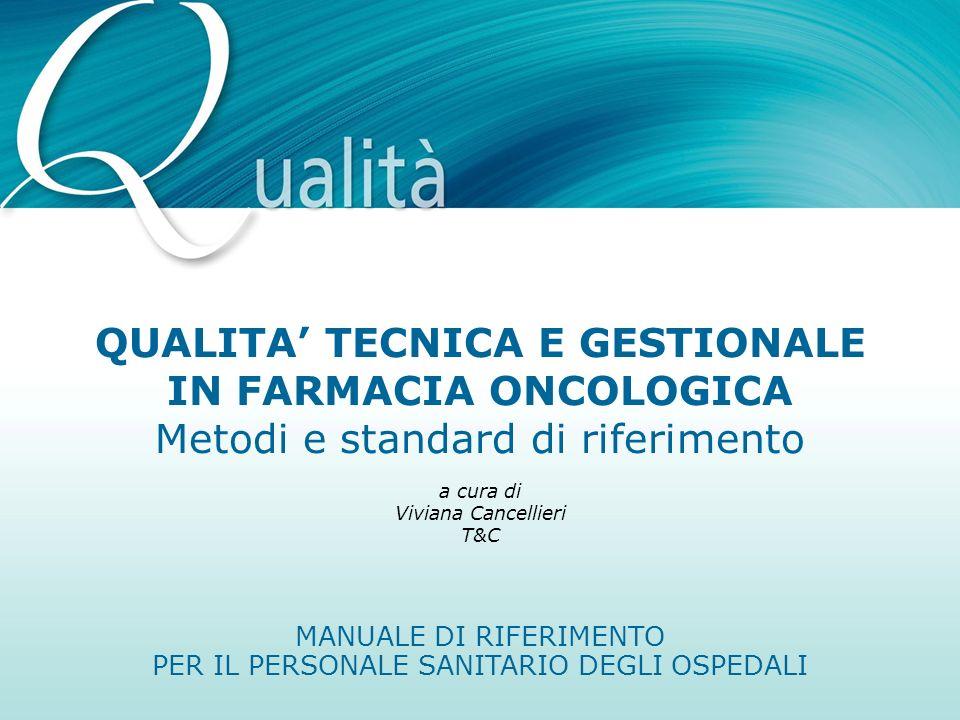 MANUALE DI RIFERIMENTO PER IL PERSONALE SANITARIO DEGLI OSPEDALI a cura di Viviana Cancellieri T&C QUALITA TECNICA E GESTIONALE IN FARMACIA ONCOLOGICA