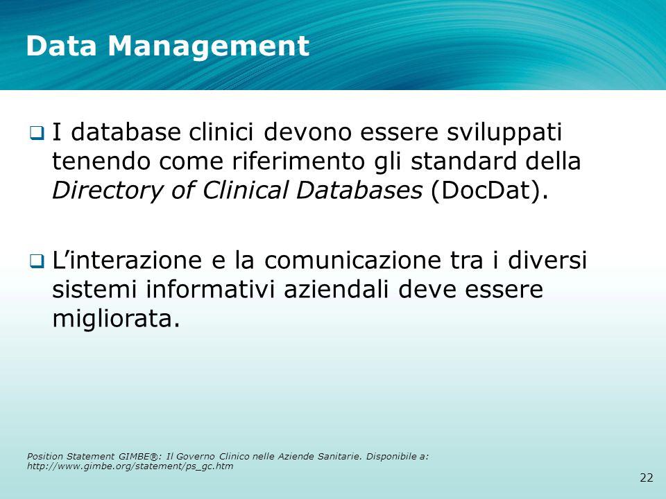 Data Management 22 I database clinici devono essere sviluppati tenendo come riferimento gli standard della Directory of Clinical Databases (DocDat). L