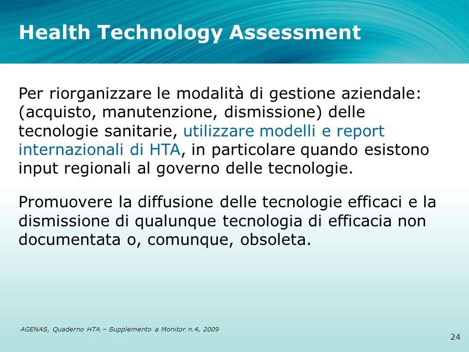 Health Technology Assessment 24 Per riorganizzare le modalità di gestione aziendale: (acquisto, manutenzione, dismissione) delle tecnologie sanitarie,