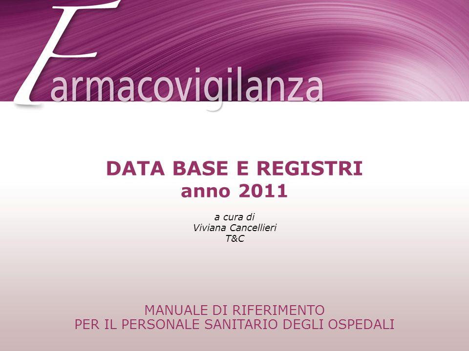 MANUALE DI RIFERIMENTO PER IL PERSONALE SANITARIO DEGLI OSPEDALI a cura di Viviana Cancellieri T&C DATA BASE E REGISTRI anno 2011