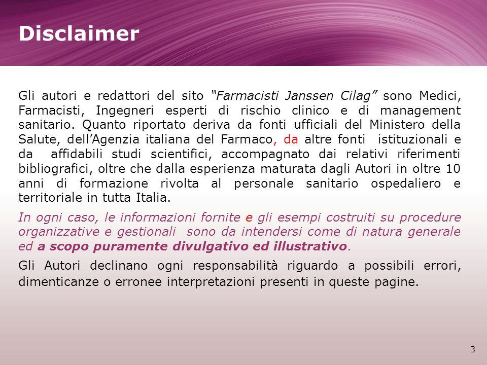 3 Disclaimer Gli autori e redattori del sito Farmacisti Janssen Cilag sono Medici, Farmacisti, Ingegneri esperti di rischio clinico e di management sanitario.