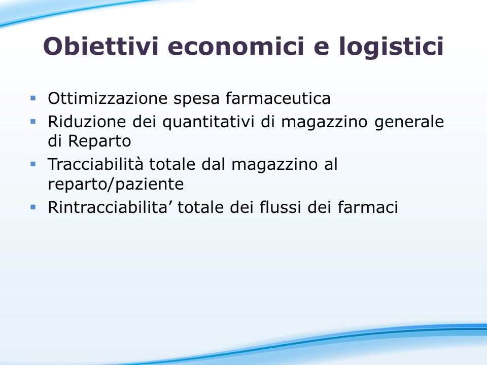 Obiettivi economici e logistici Ottimizzazione spesa farmaceutica Riduzione dei quantitativi di magazzino generale di Reparto Tracciabilità totale dal