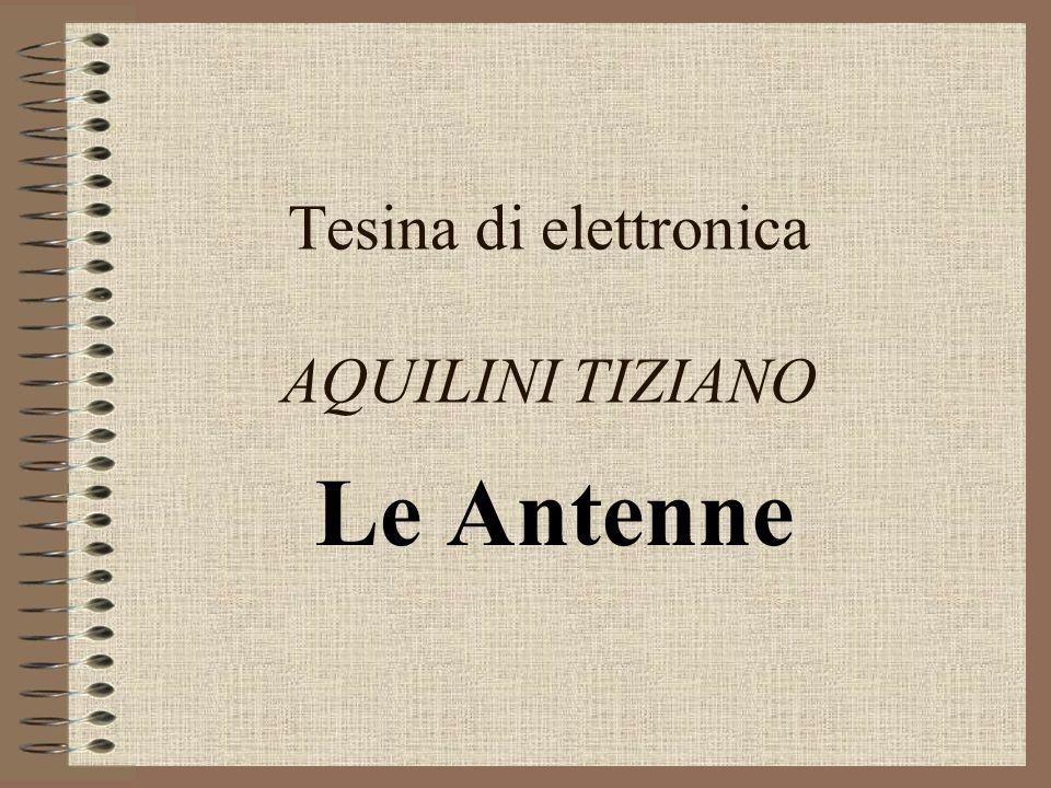 Le antenne sono dispositivi atti ad irradiare onde e.m.