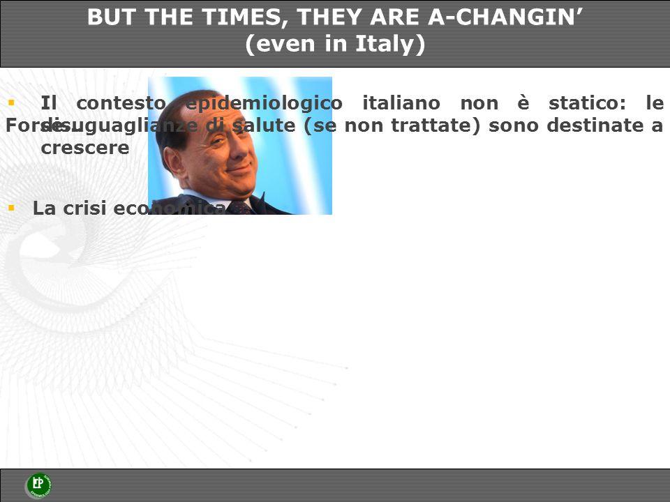 La crisi economica Il contesto epidemiologico italiano non è statico: le disuguaglianze di salute (se non trattate) sono destinate a crescere BUT THE TIMES, THEY ARE A-CHANGIN (even in Italy) Forse…