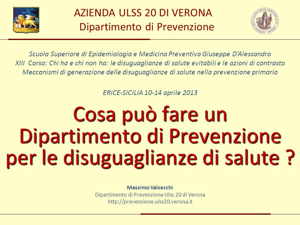 AZIENDA ULSS 20 DI VERONA Dipartimento di Prevenzione Cosa può fare un Dipartimento di Prevenzione per le disuguaglianze di salute ? ERICE-SICILIA 10-