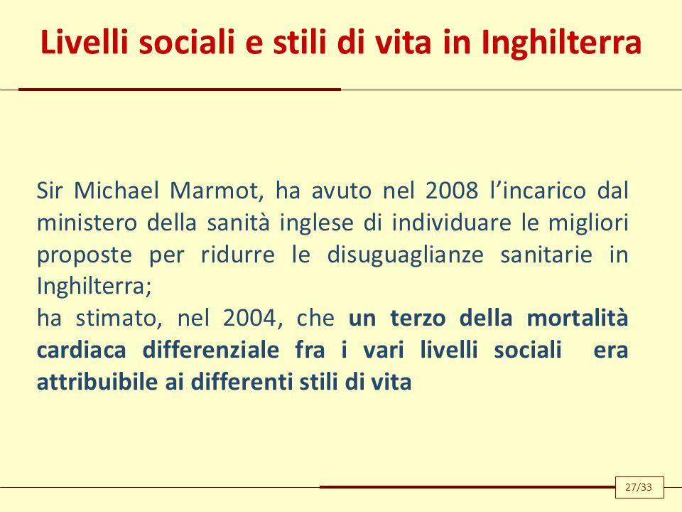 Livelli sociali e stili di vita in Inghilterra Sir Michael Marmot, ha avuto nel 2008 lincarico dal ministero della sanità inglese di individuare le mi