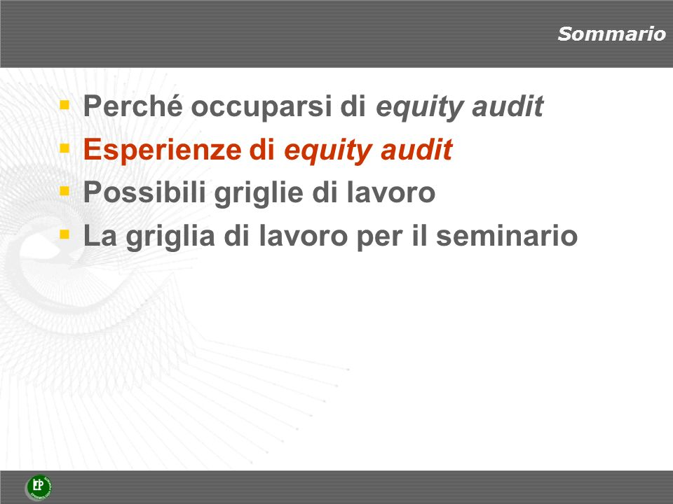 Esperienze di equity audit Definito e formalizzato per la prima volta nel NHS Planning and Priorities Framework 2003-2006 per opera dellHealth Development Agency, e applicato in seguito nei piani operativi locali del sistema sanitario britannico: Health equity audit is a process by which partners systematically review inequities in the causes of ill health, and access to effective services and their outcomes, for a defined population and ensure that further action is agreed and incorporated into policy, plans and practice.