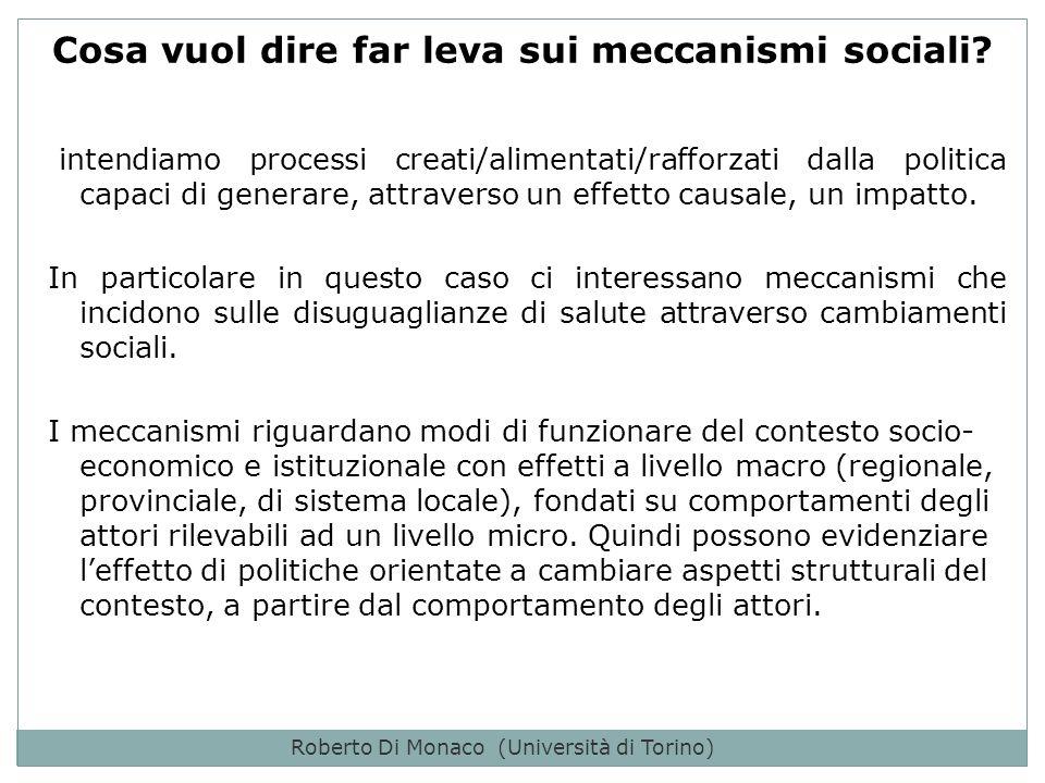 Roberto Di Monaco (Università di Torino) Osservare i meccanismi invece che le strutture o i progetti nella programmazione focalizza lattenzione sui processi e sul rapporto causale tra politica e ruolo degli attori sociali.