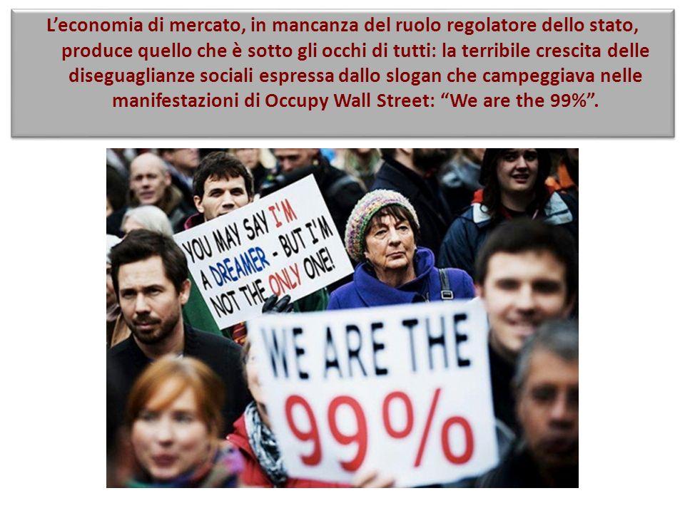 Leconomia di mercato, in mancanza del ruolo regolatore dello stato, produce quello che è sotto gli occhi di tutti: la terribile crescita delle disegua