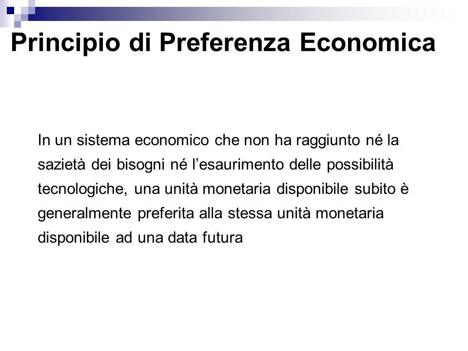 Principio di Preferenza Economica In un sistema economico che non ha raggiunto né la sazietà dei bisogni né lesaurimento delle possibilità tecnologich