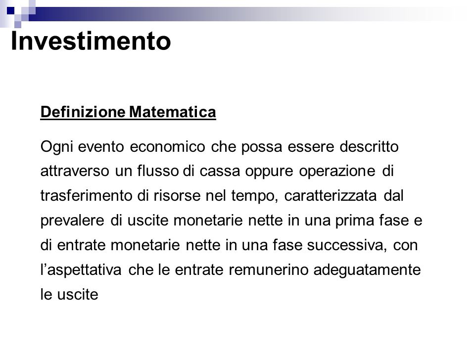 Investimento Definizione Matematica Ogni evento economico che possa essere descritto attraverso un flusso di cassa oppure operazione di trasferimento