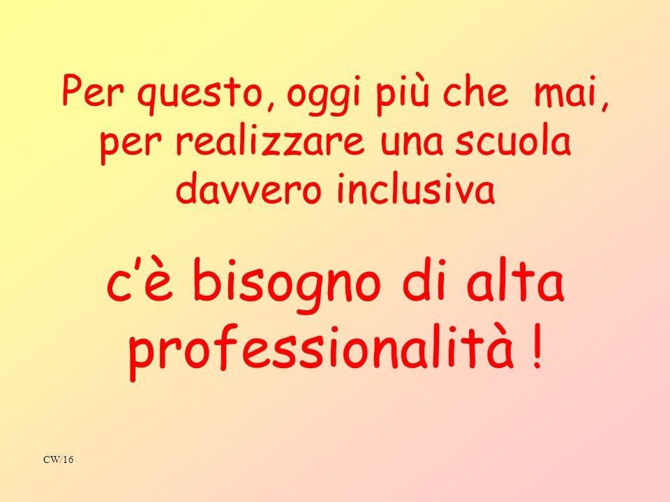 Per questo, oggi più che mai, per realizzare una scuola davvero inclusiva cè bisogno di alta professionalità .