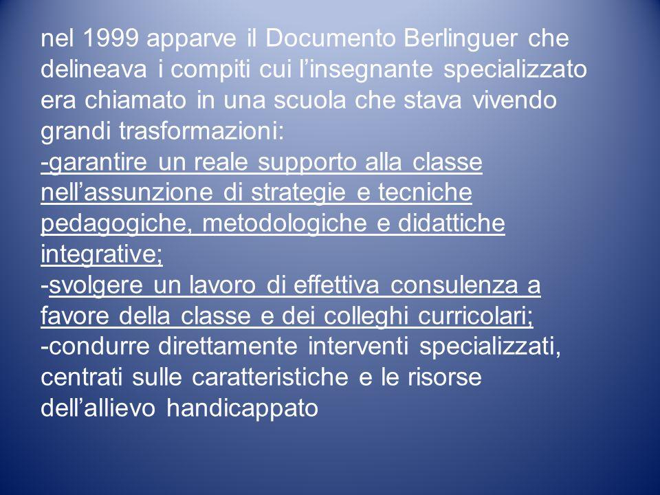 nel 1999 apparve il Documento Berlinguer che delineava i compiti cui linsegnante specializzato era chiamato in una scuola che stava vivendo grandi tra