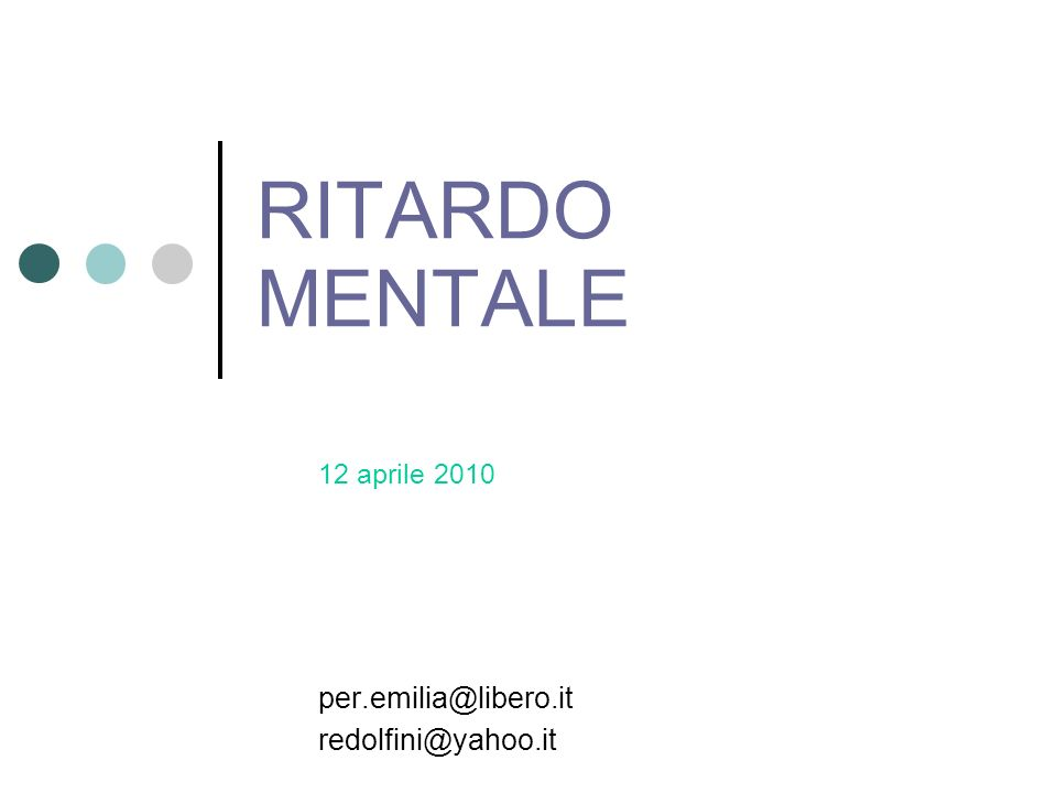 RITARDO MENTALE 12 aprile 2010 per.emilia@libero.it redolfini@yahoo.it
