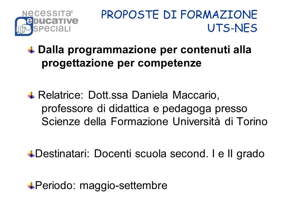 PROPOSTE DI FORMAZIONE UTS-NES Dalla programmazione per contenuti alla progettazione per competenze Relatrice: Dott.ssa Daniela Maccario, professore d