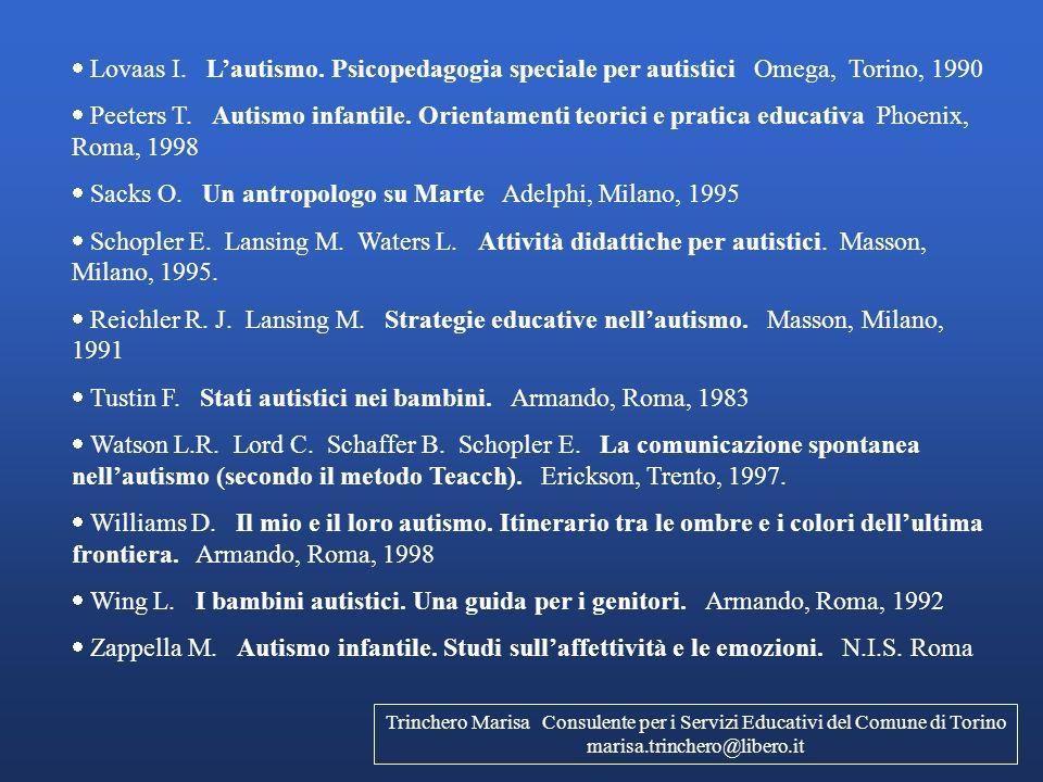 Lovaas I. Lautismo. Psicopedagogia speciale per autistici Omega, Torino, 1990 Peeters T. Autismo infantile. Orientamenti teorici e pratica educativa P