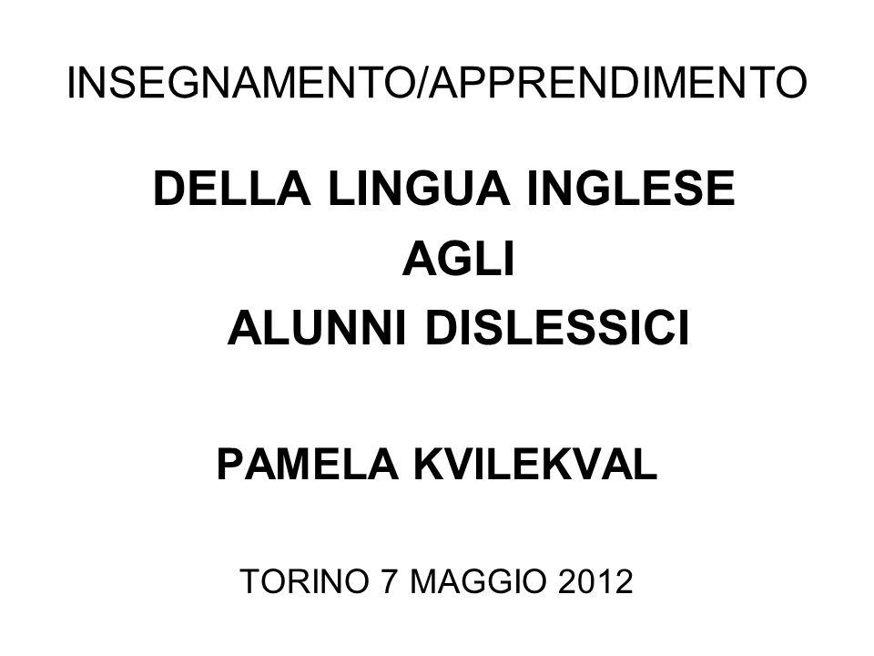 INSEGNAMENTO/APPRENDIMENTO DELLA LINGUA INGLESE AGLI ALUNNI DISLESSICI PAMELA KVILEKVAL TORINO 7 MAGGIO 2012