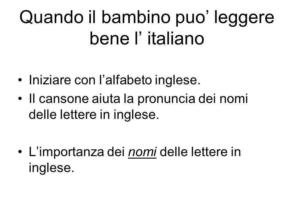 Quando il bambino puo leggere bene l italiano Iniziare con lalfabeto inglese. Il cansone aiuta la pronuncia dei nomi delle lettere in inglese. Limport