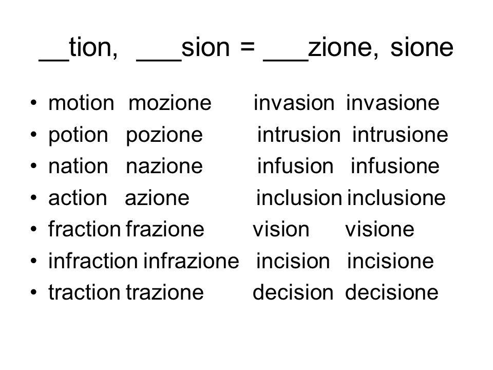 __tion, ___sion = ___zione, sione motionmozione invasion invasione potion pozione intrusion intrusione nation nazione infusion infusione action azione