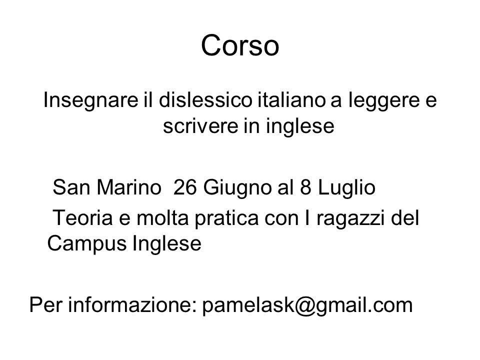 Corso Insegnare il dislessico italiano a leggere e scrivere in inglese San Marino 26 Giugno al 8 Luglio Teoria e molta pratica con I ragazzi del Campu