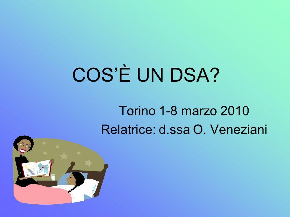 COSÈ UN DSA? Torino 1-8 marzo 2010 Relatrice: d.ssa O. Veneziani
