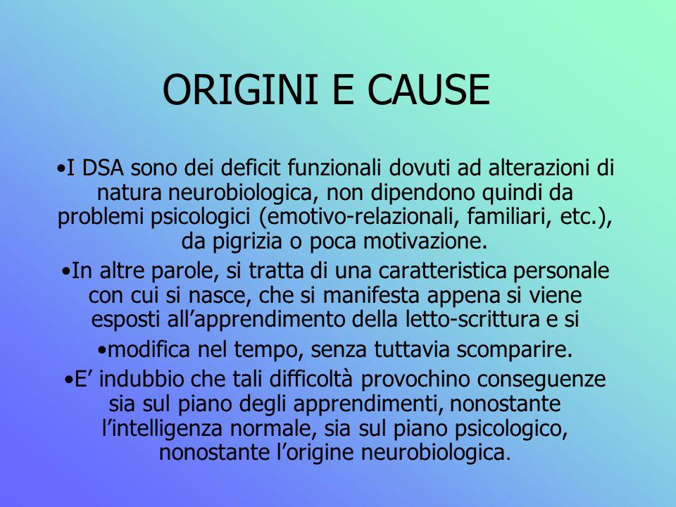 ORIGINI E CAUSE I DSA sono dei deficit funzionali dovuti ad alterazioni di natura neurobiologica, non dipendono quindi da problemi psicologici (emotiv