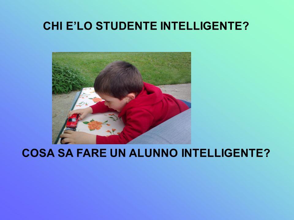 CHI ELO STUDENTE INTELLIGENTE? COSA SA FARE UN ALUNNO INTELLIGENTE?