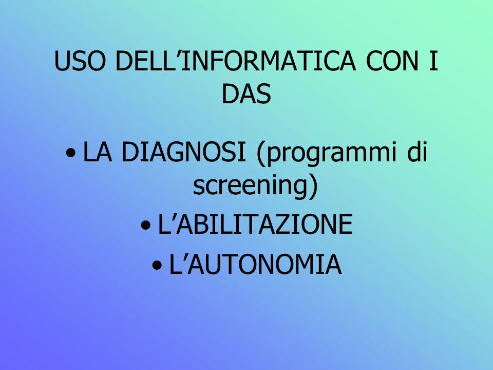 USO DELLINFORMATICA CON I DAS LA DIAGNOSI (programmi di screening) LABILITAZIONE LAUTONOMIA