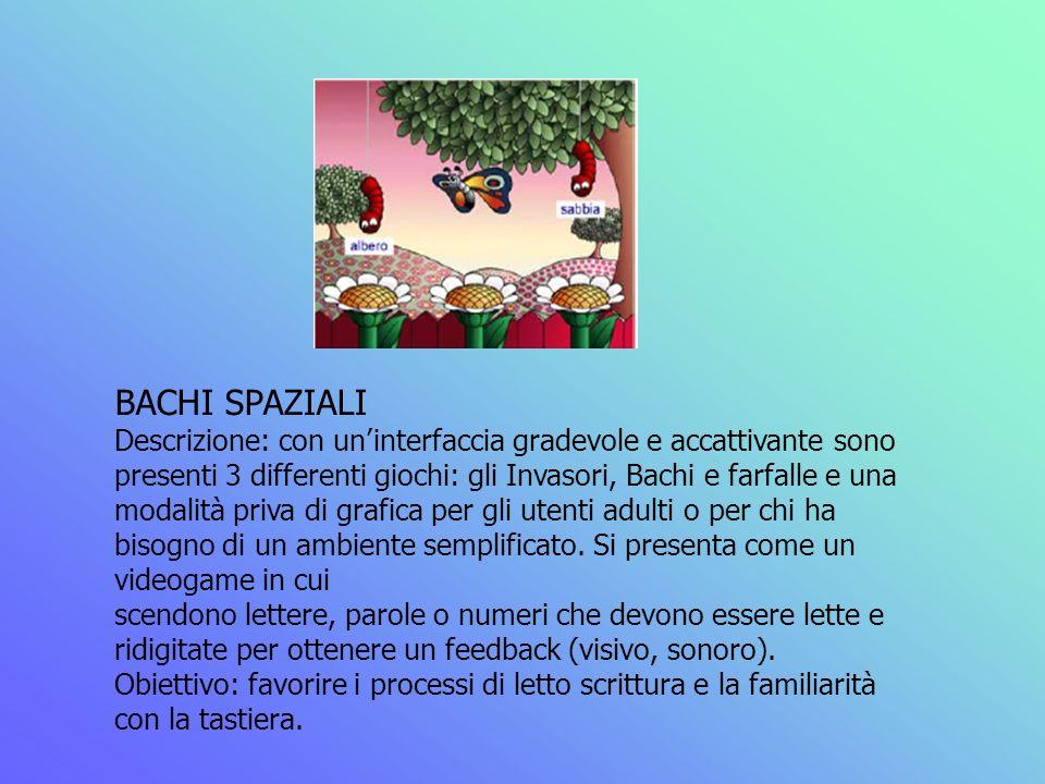 BACHI SPAZIALI Descrizione: con uninterfaccia gradevole e accattivante sono presenti 3 differenti giochi: gli Invasori, Bachi e farfalle e una modalit